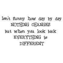 Isn't funny how day by day nothing changes but when you look back everything is different. #funny #change # nothing #quotesFunny Change, Cute Music Quotes, Funniest Quotes, Beautiful Thoughts, So True, Funny Quotes, Pinterest Android, Favorite Quotes, Android App