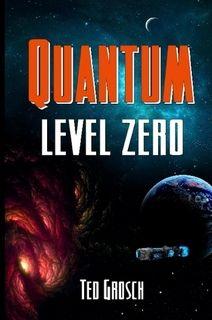 Quantum Level Zero by Ted Grosch