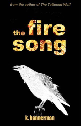 The Fire Song by K. Bannerman. $0.99. Publisher: Fox and Bee Studios (July 6, 2011). 136 pages