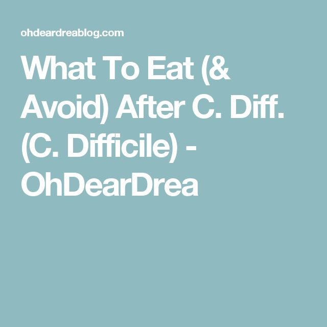 What To Eat (& Avoid) After C. Diff. (C. Difficile) - OhDearDrea