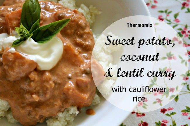 Mrs D plus 3 | Sweet potato, coconut and lentil curry with cauliflower rice in the Thermomix | http://www.mrsdplus3.com