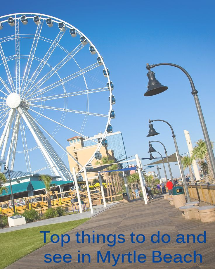 Top things to do and see in Myrtle Beach. Great to know before you go!
