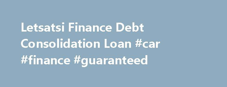 Letsatsi Finance Debt Consolidation Loan #car #finance #guaranteed http://finance.remmont.com/letsatsi-finance-debt-consolidation-loan-car-finance-guaranteed/  #letsatsi finance # Letsatsi Finance Debt Consolidation Loan Letsatsi Finance Debt Consolidation Loan – It can be stressful if you have a lot of bills to pay at the end of each month. The challenge of having many bills to pay could be the time you spend paying all these bills and there is a […]