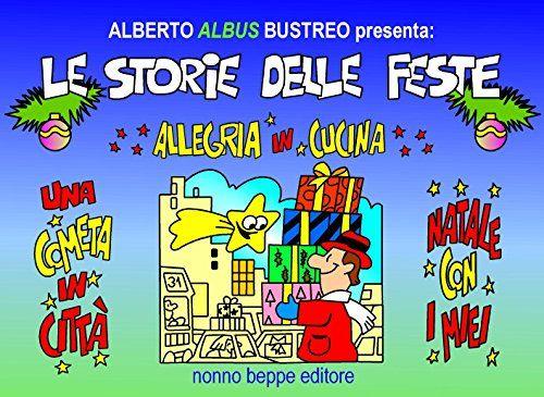 Le storie delle feste di Alberto ALBUS Bustreo https://www.amazon.it/dp/B01N1P1U0E/ref=cm_sw_r_pi_dp_x_zJttybRZXXM29