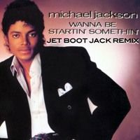 Michael Jackson - Wanna Be Startin' Somethin' (Jet Boot Jack Remix) CLICK 'BUY' FOR FREE DOWNLOAD! by Jet Boot Jack on SoundCloud