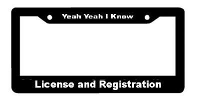 Yeah Yeah I Know License and Registration  Black by StudioFrame