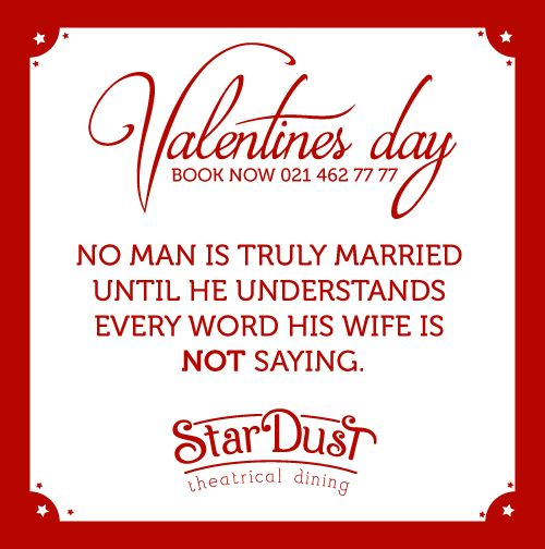 No man is truly married until he understands every word his wife is NOT saying   StarDust Theatrical Dining   Cape Town   South Africa   Valentine's Day 2015