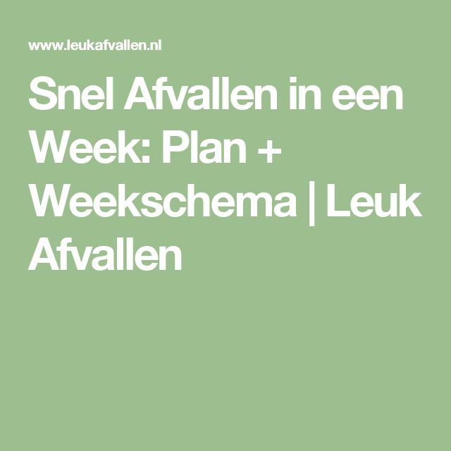 Snel Afvallen in een Week: Plan + Weekschema | Leuk Afvallen