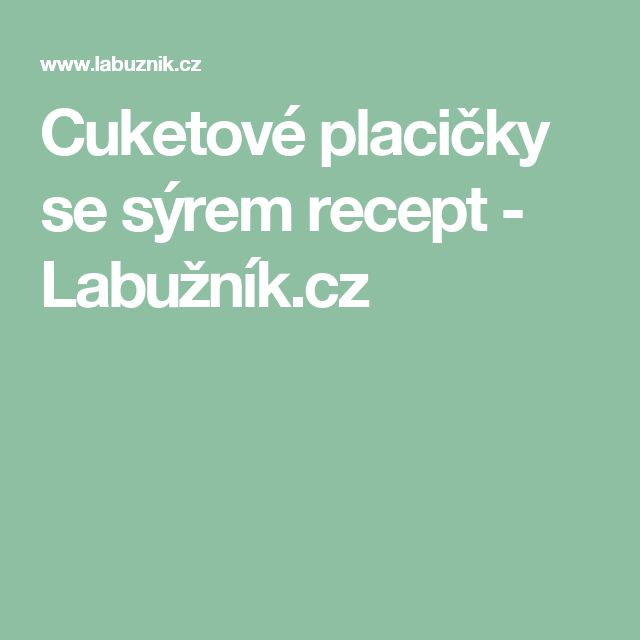 Cuketové placičky se sýrem recept - Labužník.cz