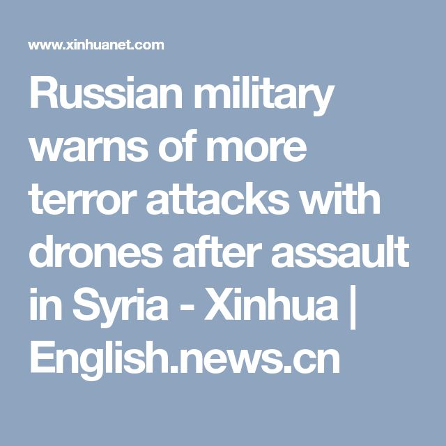 Russian military warns of more terror attacks with drones after assault in Syria - Xinhua   English.news.cn