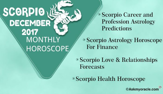 Scorpio December 2017 Horoscope monthly forecasts. Know about health, finance, love relationships, career for zodiac as per ask oracle astrological predictions.