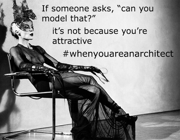 If someone asks, 'can you model that?' it's not because you're attractive #whenyouareanarchitect  #GreenBuilding #architect #BIM #LEED #LEEDv4