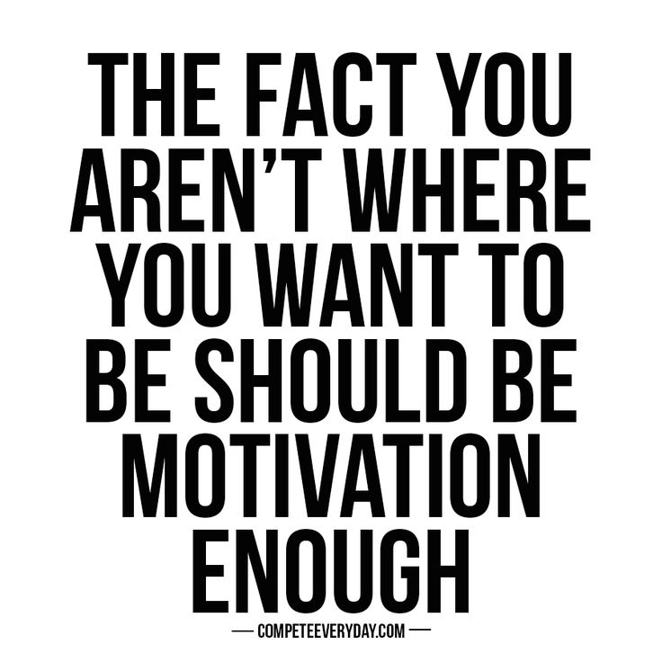 Be your own motivation.