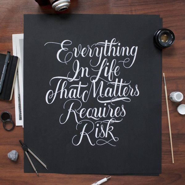 Everything in life that matters requires risk structured brush calligraphy
