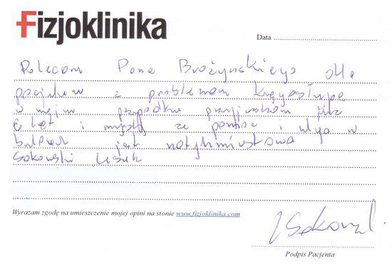 Leszek  Polecam Pana Brożyńskiego dla pacjentów z problemami kręgosłupa. W moim przypadku przyjeżdżam już od 6 lat i ulga w bólu jest natychmiastowa. Leszek
