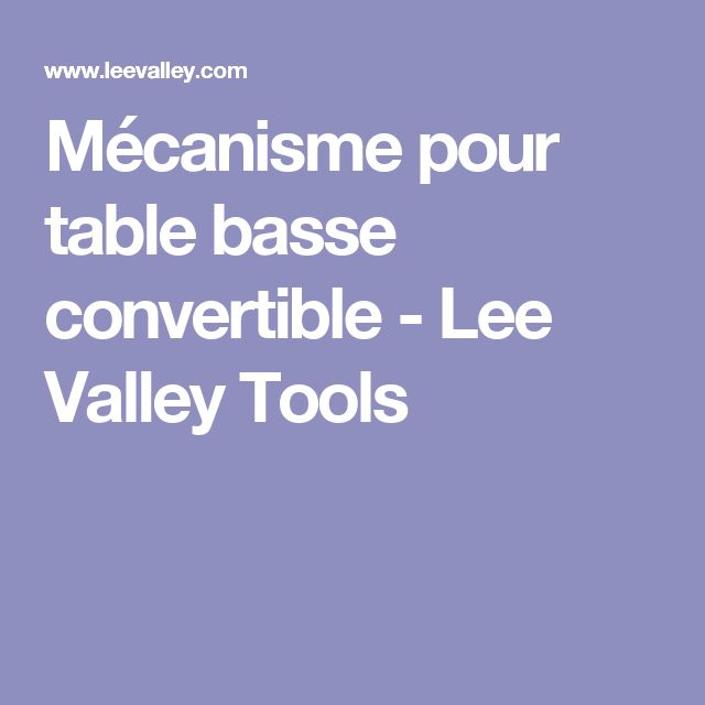 Mécanisme pour table basse convertible - Lee Valley Tools