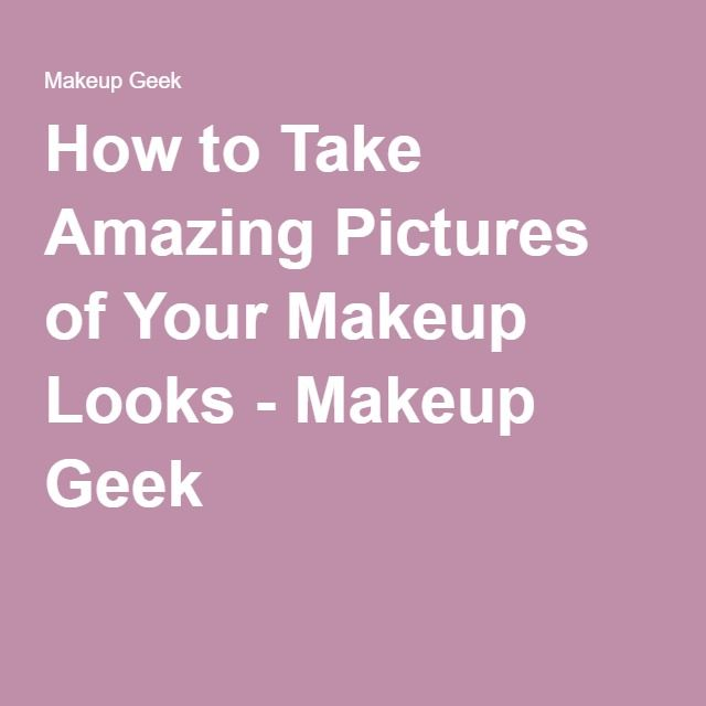 How to Take Amazing Pictures of Your Makeup Looks - Makeup Geek