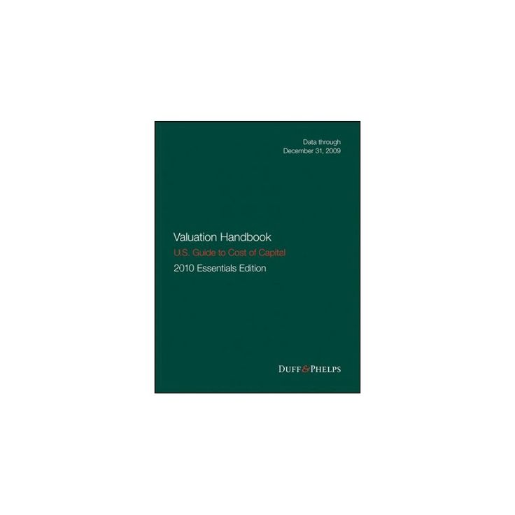 Valuation Handbook - U.s. Guide to Cost of Capital, 2010 U.s. Essentials Edition (Hardcover) (Roger J.