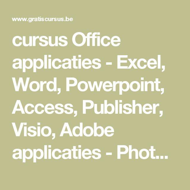 cursus Office applicaties - Excel, Word, Powerpoint, Access, Publisher, Visio, Adobe applicaties - Photoshop, Dreamweaver, Flash, Picasa, Sketchup, XP, Vista, Windows 7