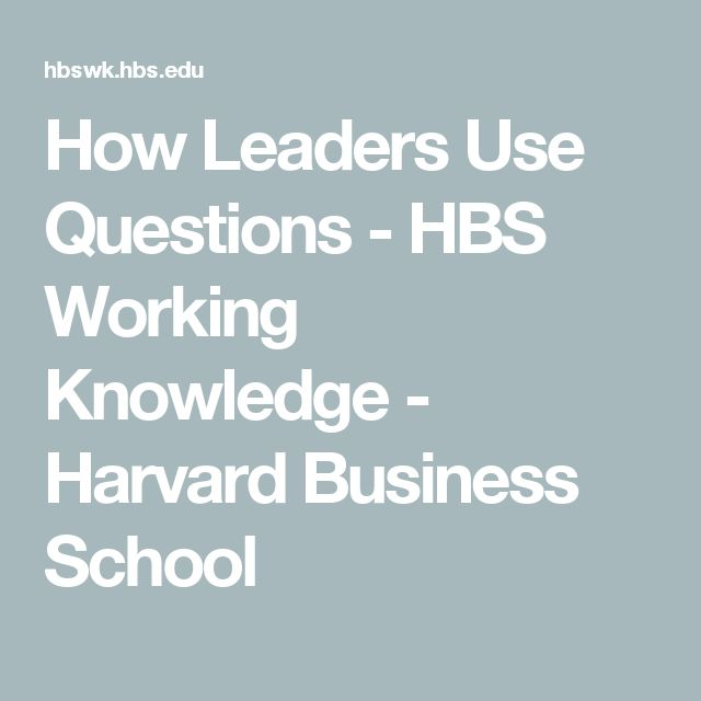 How Leaders Use Questions - HBS Working Knowledge - Harvard Business School