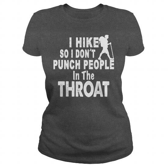 Cool I HIKE SO I DONT PUNCH PEOPLE IN THE THROAT T-Shirts