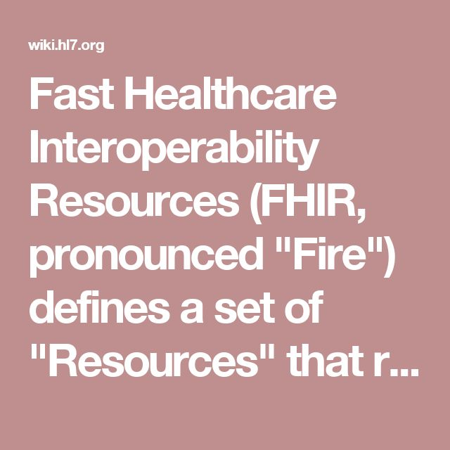 fast healthcare interoperability resources fhir pronounced fire defines a set of