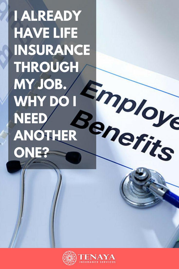 I Already Have Life Insurance Through My Job Why Do I Need