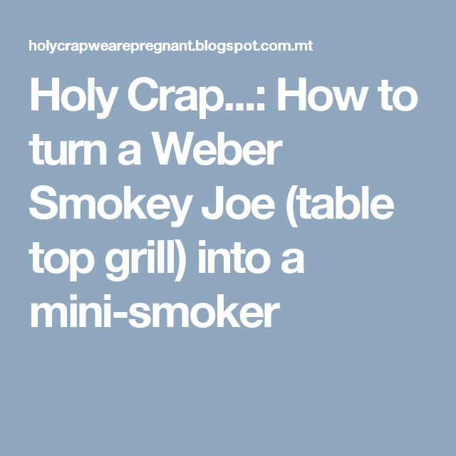 Holy Crap...: How to turn a Weber Smokey Joe (table top grill) into a mini-smoker