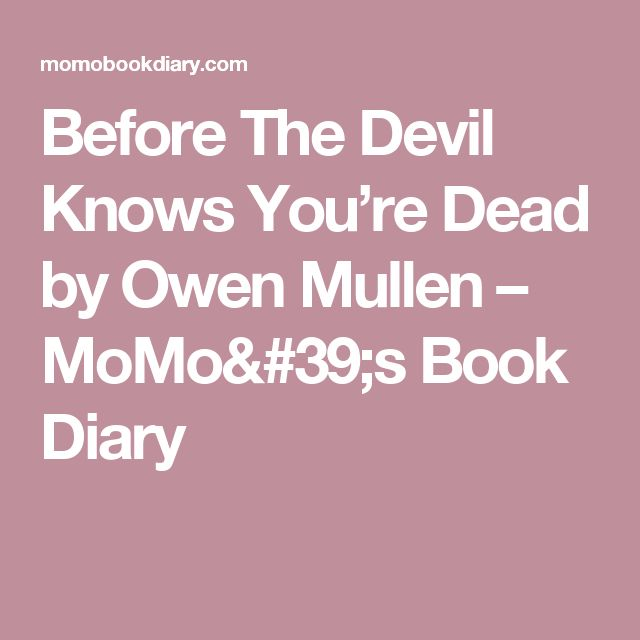 Before The Devil Knows You're Dead by Owen Mullen – MoMo's Book Diary