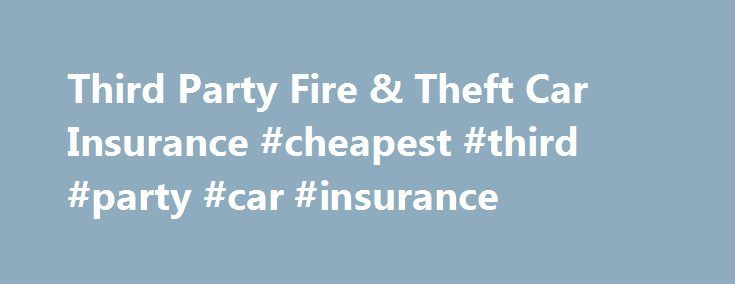 Third Party Fire & Theft Car Insurance #cheapest #third #party #car #insurance http://zimbabwe.nef2.com/third-party-fire-theft-car-insurance-cheapest-third-party-car-insurance/  # Third Party Fire Theft Car Insurance As with our Third Party Property Damage cover, NRMA Insurance Third Party Fire and Theft Car Insurance covers you for damage you cause to someone else's car or property up to $20 million. However, with additional fire and theft protection for your own car up to a market value of…