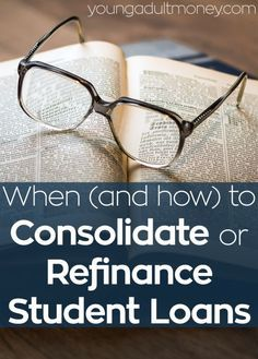 You should consider looking into how to consolidate or refinance student loans if your payments have become too much to manage or have high interest rates.
