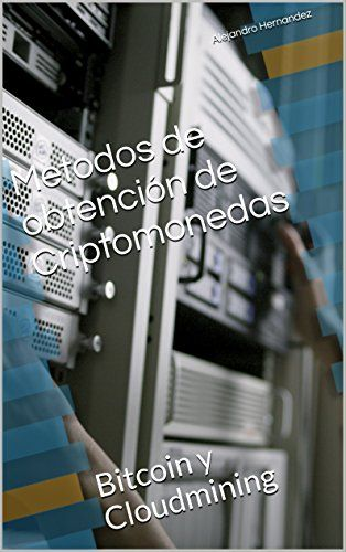 Metodos de obtención de Criptomonedas: Bitcoin y Cloudmining (Spanish Edition) #bitcoin #bitcoins #btc #crypto #cryptocurrency #blockchain #bitcoinbillionaire #money #ethereum #bitcoinmining #technology