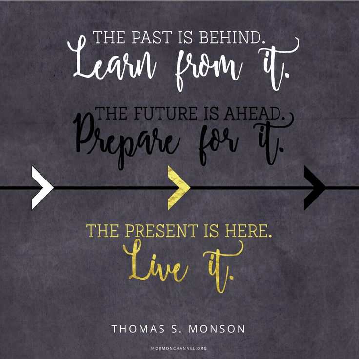 """""""The past is behind. Learn from it. The future is ahead. Prepare for it. The present is here. Live it."""" —Thomas S. Monson #DailyQuote"""