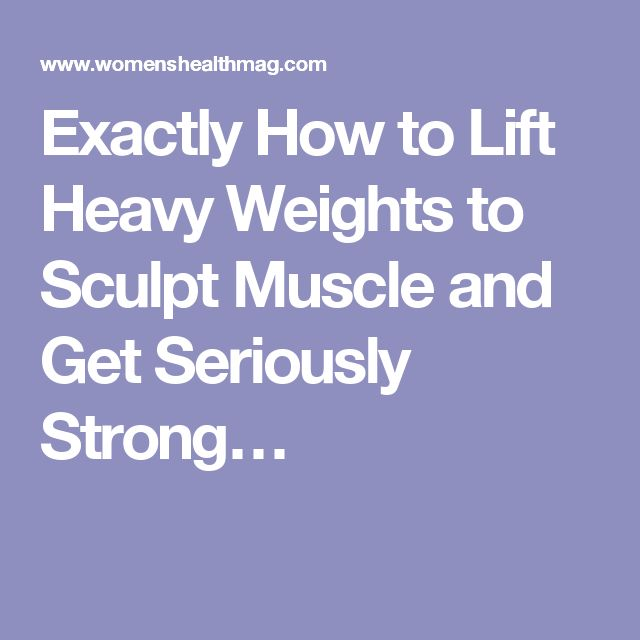 Exactly How to Lift Heavy Weights to Sculpt Muscle and Get Seriously Strong…