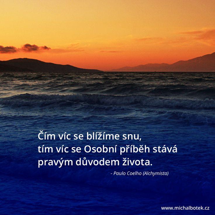 Čím víc se blížíme snu, tím víc se Osobní příběh stává pravým důvodem života. - Paulo Coelho (Alchymista)