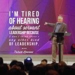 Servant Leadership is the only leadership. We are the least of these...