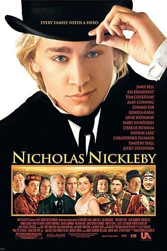 Nicholas Nickleby (2002) Life in 19th-century England deals Nicholas Nickleby a difficult hand when his father dies and Nicholas, his sister and his mother, now penniless, are forced to seek help from his twisted Uncle Ralph, who wants to tear the family apart.  Charlie Hunnam, Jamie Bell, Christopher Plummer...16a