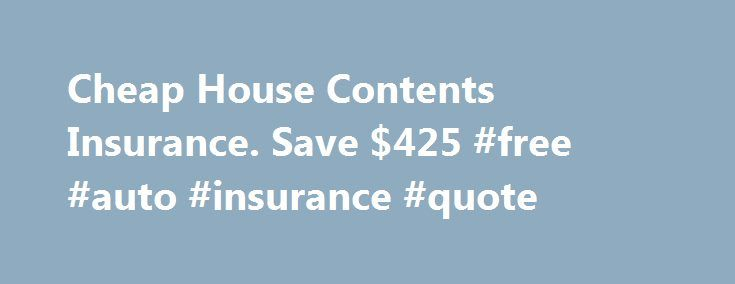 Cheap House Contents Insurance. Save $425 #free #auto #insurance #quote http://insurances.nef2.com/cheap-house-contents-insurance-save-425-free-auto-insurance-quote/  #cheap contents insurance # Tackling the Myth of Cheap House Contents Insurance Financially savvy consumers are always looking for ways to reduce their bottom line, making the prospect of cheap contents insurance an enticing one. If the thought has crossed your mind lately, here is a quick primer on homeowner's insurance, home…