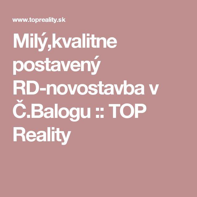 Milý,kvalitne postavený RD-novostavba v Č.Balogu :: TOP Reality