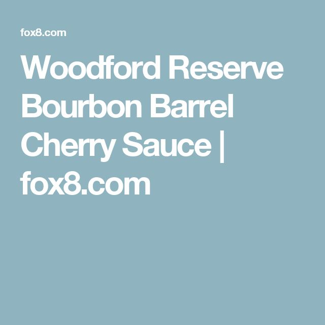 Woodford Reserve Bourbon Barrel Cherry Sauce | fox8.com