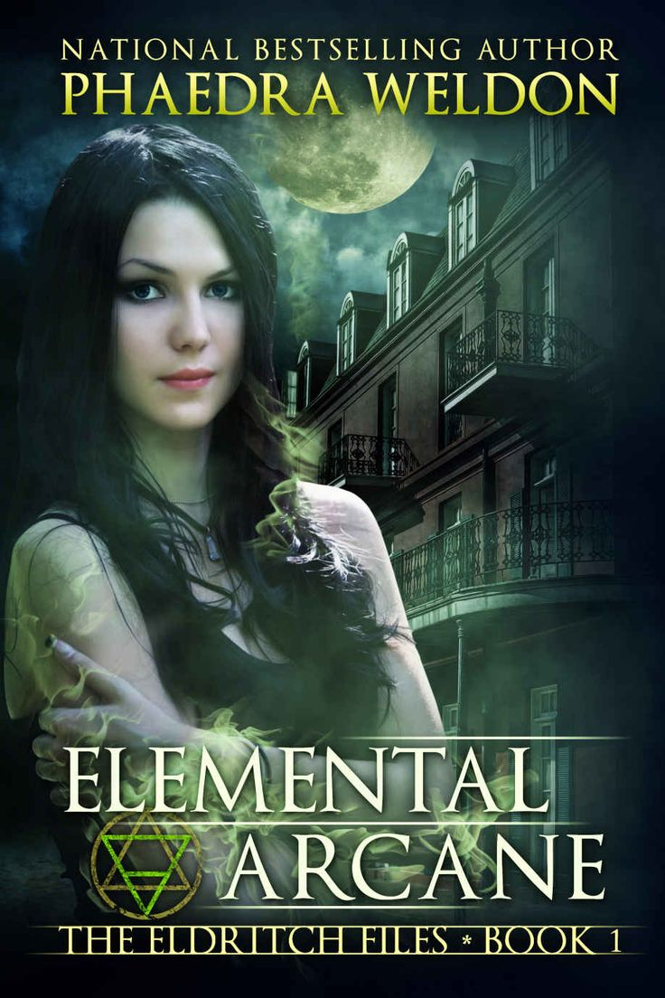 Elemental Arcane (the Eldritch Files Book 1)  Kindle Edition By Phaedra  Weldon