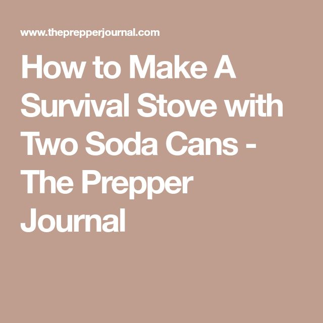 How to Make A Survival Stove with Two Soda Cans - The Prepper Journal