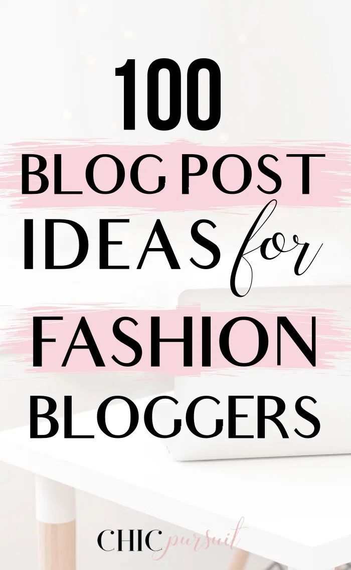 100 Fashion Blog Post Ideas To Boost Your Traffic With Images