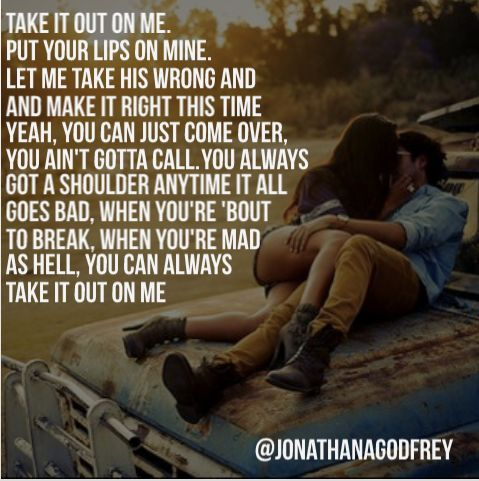"""I haven't heard this song but just reading it is way cute! """"Take It Out On Me""""- Florida Georgia Line"""