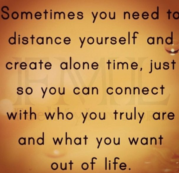 Sometimes You Need To Distance Yourself And Create Time