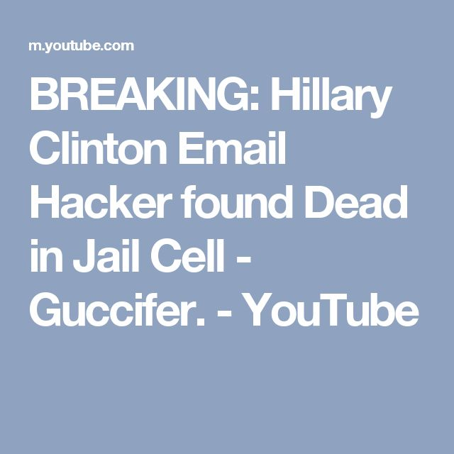BREAKING: Hillary Clinton Email Hacker found Dead in Jail Cell - Guccifer. - YouTube