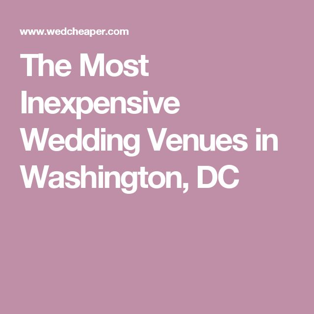 The Most Inexpensive Wedding Venues in Washington, DC