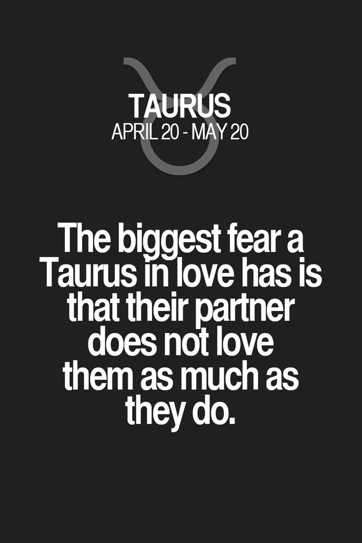 The biggest fear a Taurus in love has is that their partner does not love them as much as they do. Taurus | Taurus Quotes | Taurus Zodiac Signs