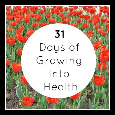 31 Days of Growing into Health