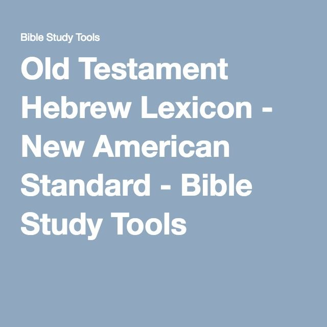 Old Testament Hebrew Lexicon - New American Standard - Bible Study Tools